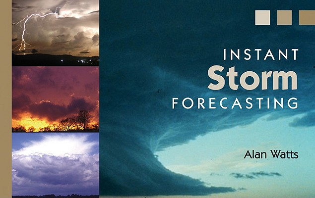 Instant Storm Forecasting By Watts, Alan