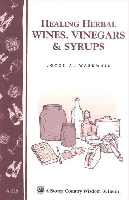 Healing Herbal Wines, Vinegars & Syrups By Wardwell, Joyce A.